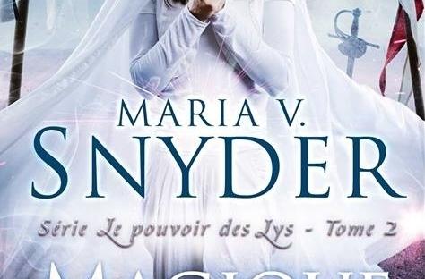 Ma Chronique Le Pouvoir Des Lys 2 Magique De Maria V Snyder Moody Take A Book Chroniques Littéraires